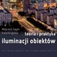 """Książek natemat zasad oświetlania jest niewiele. Tym bardziej warto przedstawić irozpropagować publikację """"Teoria ipraktyka iluminacji obiektów"""" autorstwa Wojciecha Żagana orazRafała Krupińskiego."""